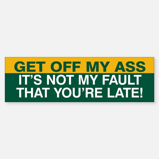 Not my fault you're late! Sticker (Bumper) (Green)