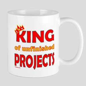 KING OF UNFINISHED PROJECTS Mug