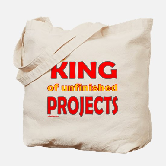 KING OF UNFINISHED PROJECTS Tote Bag