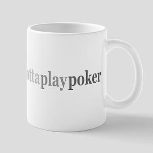 """Gotta Play Poker"" Mug"