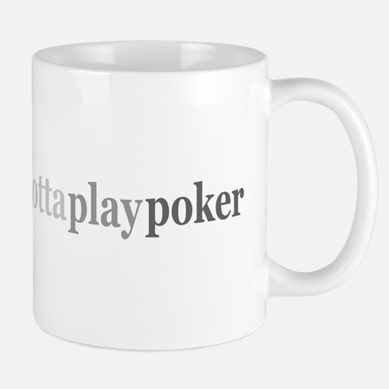 """Gotta Play Poker"" Mug"