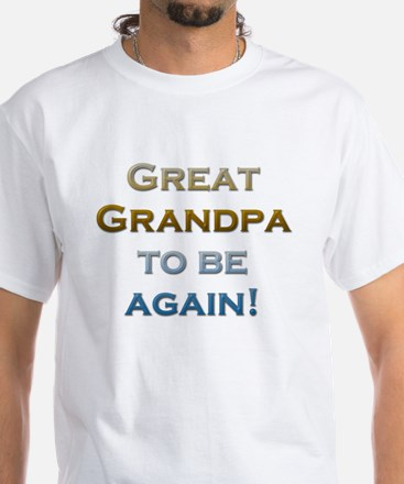 Great Grandpa To Be Again White T-Shirt