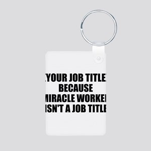 Job Title Miracle Worker Personalize It! Keychains