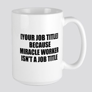 Job Title Miracle Worker Personalize It! Mugs