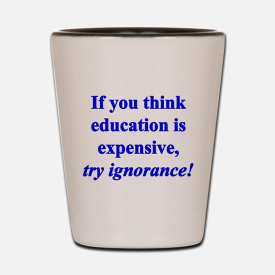Education quote (blue) Shot Glass