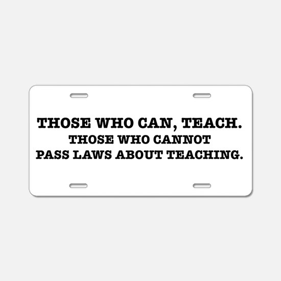 Those Who Can, Teach Aluminum License Plate