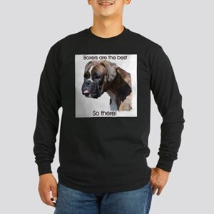 Boxers are the Best, So there Long Sleeve Dark T-S