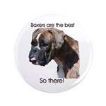 "Boxers are the Best, So there 3.5"" Button (10"