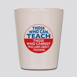 Those Who Can Teach those who Shot Glass