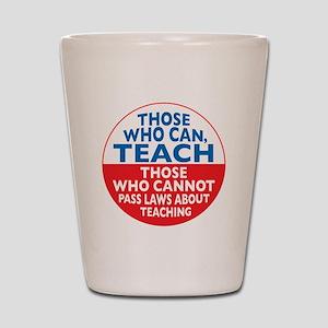 Those Who Can Teach those who Shot Glass