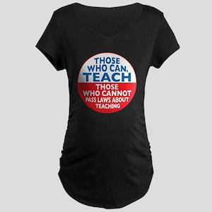 Those Who Can Teach those who Maternity Dark T-Shi