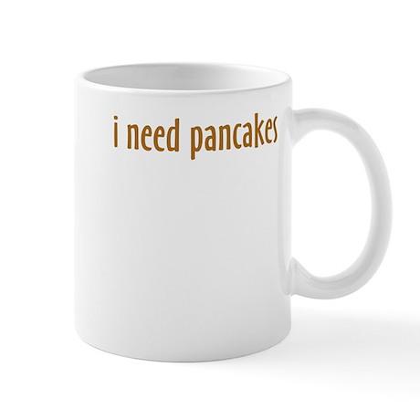 i need pancakes Mug