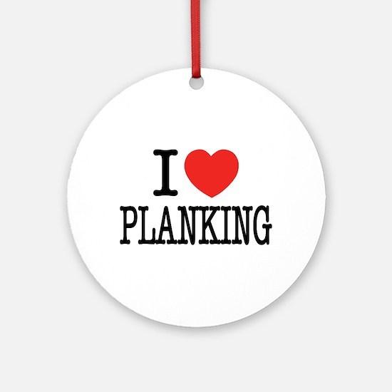 I Love (Heart) Planking Ornament (Round)