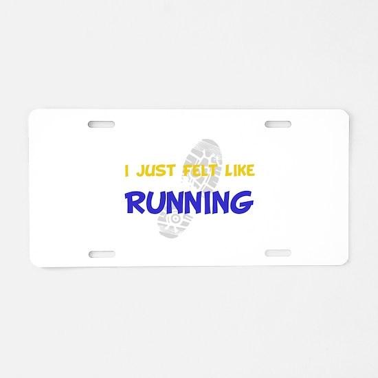 Felt Like Running Aluminum License Plate