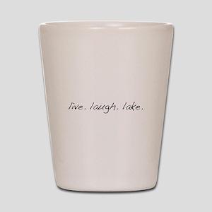 Live. Laugh. Lake. Shot Glass