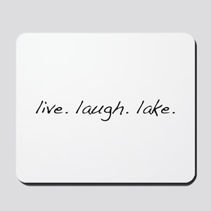 Live. Laugh. Lake. Mousepad