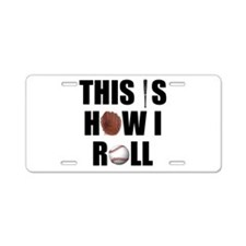 This Is How I Roll Baseball Aluminum License Plate