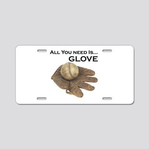 All You Need Is Glove Baseball. Aluminum License P