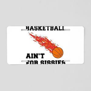 Basketball Ain't For Sissies Aluminum License Plat