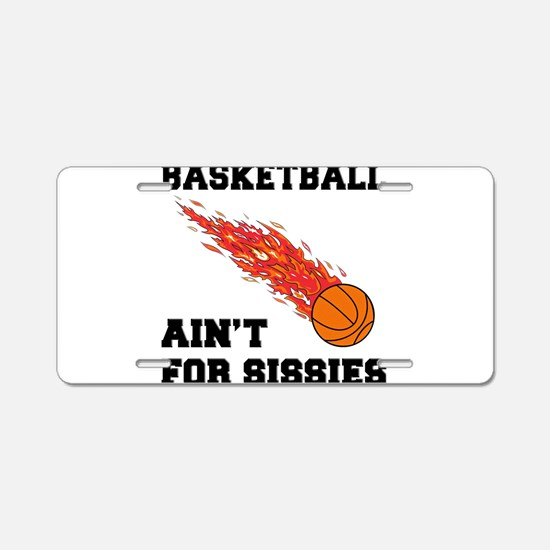 Basketball Ain't For Sissies Aluminum License Plat