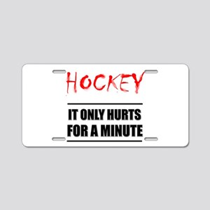 It Only Hurts Hockey Aluminum License Plate