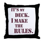 My Deck My Rules Throw Pillow