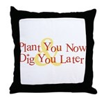 Plant You Now & Dig You Later Throw Pillow