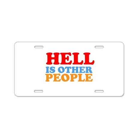 Hell Is Other People Aluminum License Plate