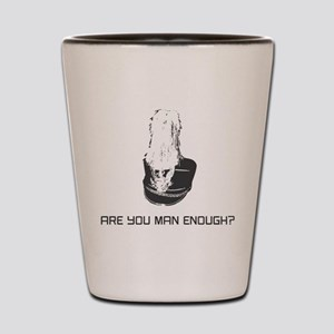 Are You Man Enough? Shot Glass