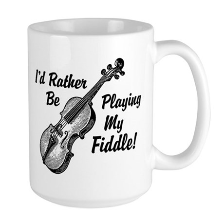 I'd Rather Be Playing My Fiddle Large Mug