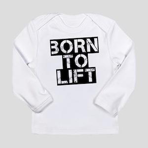 Born to Lift Long Sleeve Infant T-Shirt