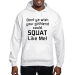 Dont ya wish your girlfriend Hooded Sweatshirt