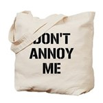 Don't Annoy Me Tote Bag