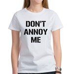 Don't Annoy Me Women's T-Shirt
