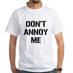 Don't Annoy Me White T-Shirt