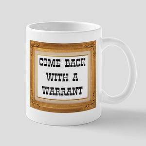 Come Back With A Warrant Mug