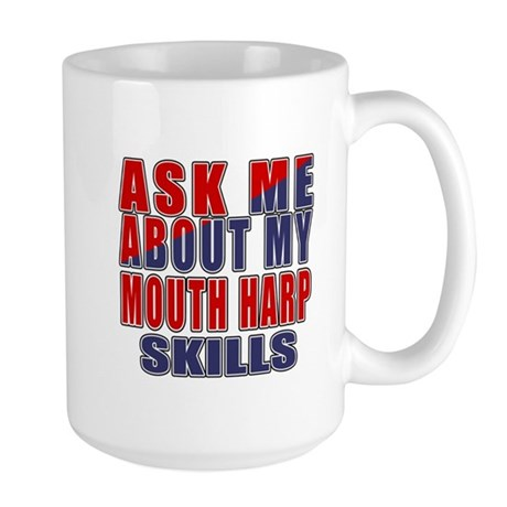 Ask About My Mouth Harp S 15 oz Ceramic Large Mug