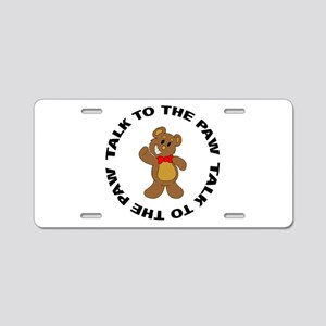 Talk To The Paw Teddy Bear Aluminum License Plate