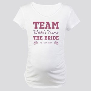 Team Bride Custom Maternity T-Shirt