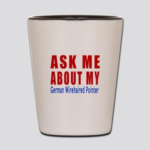 Ask About My German Wirehaired Pointer Shot Glass