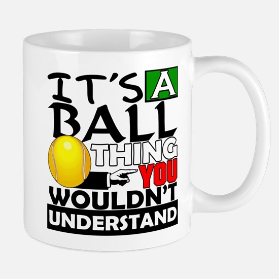 It's a ball thing- Tennis Mug