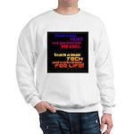 Teach Tech For Life! Sweatshirt