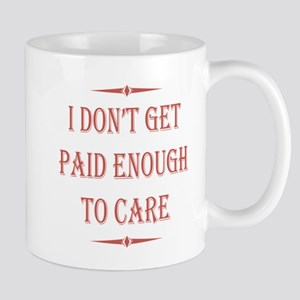 I don't get paid enough to care Mug