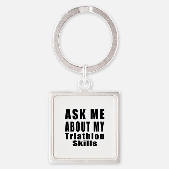 Ask About My Triathlon Skills Square Keychain