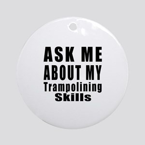 Ask About My Trampolining Skills Round Ornament