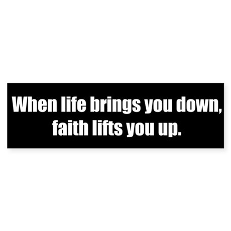 When life brings you down (Bumper Sticker))