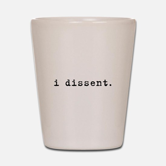 I Dissent (black) Shot Glass