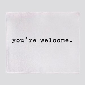 You're Welcome Throw Blanket