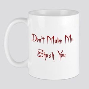 Don't Make Me Shush You Mug