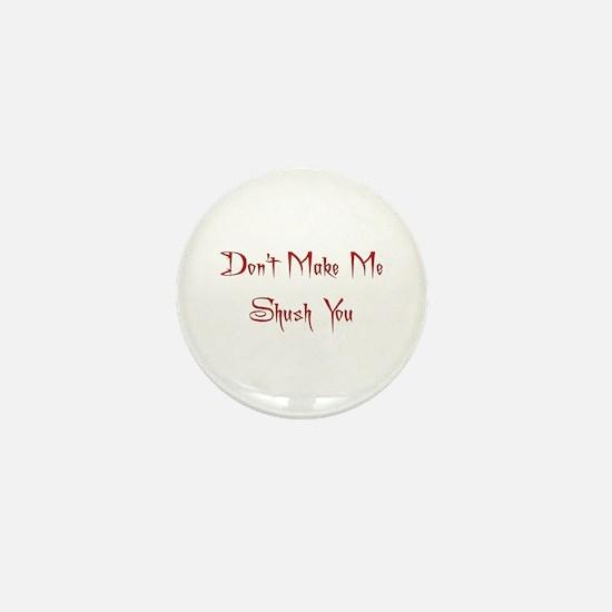 Don't Make Me Shush You Mini Button